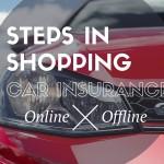 Steps in Shopping Car Insurance Online VS. Offline?